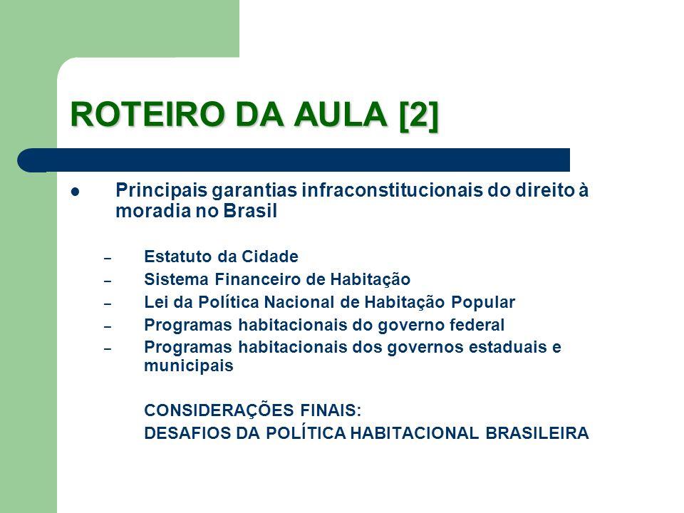 ROTEIRO DA AULA [2] Principais garantias infraconstitucionais do direito à moradia no Brasil – Estatuto da Cidade – Sistema Financeiro de Habitação –