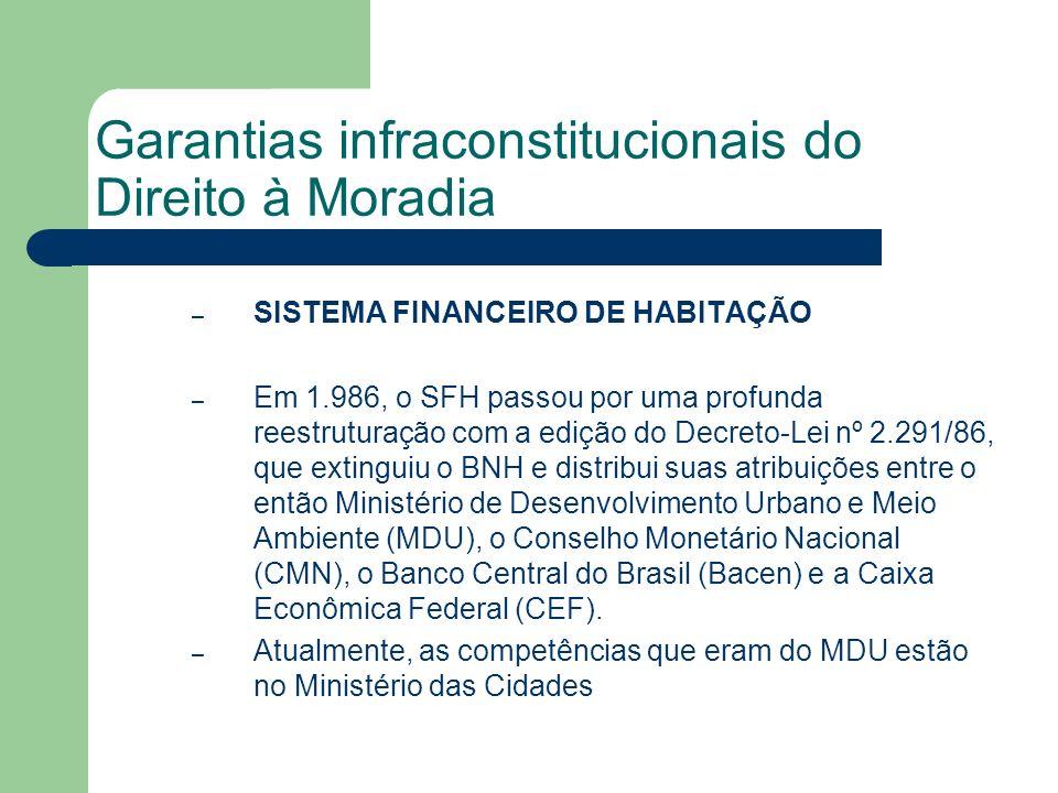 Garantias infraconstitucionais do Direito à Moradia – SISTEMA FINANCEIRO DE HABITAÇÃO – Em 1.986, o SFH passou por uma profunda reestruturação com a e