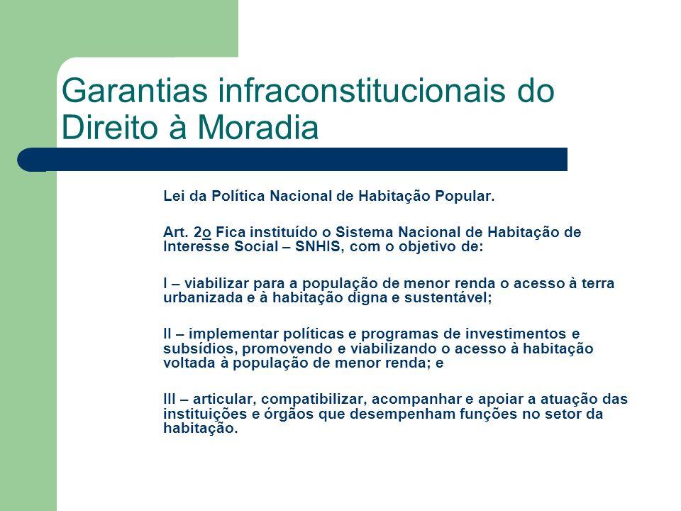 Garantias infraconstitucionais do Direito à Moradia Lei da Política Nacional de Habitação Popular. Art. 2o Fica instituído o Sistema Nacional de Habit