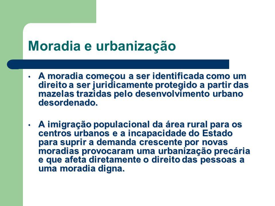 Moradia e urbanização A moradia começou a ser identificada como um direito a ser juridicamente protegido a partir das mazelas trazidas pelo desenvolvi