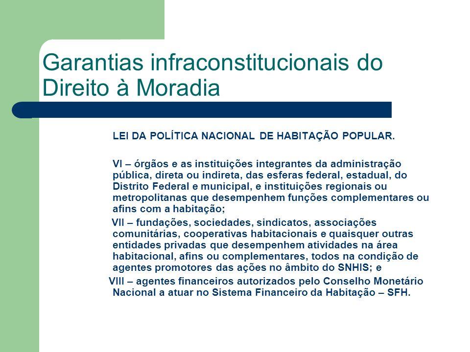 Garantias infraconstitucionais do Direito à Moradia LEI DA POLÍTICA NACIONAL DE HABITAÇÃO POPULAR. VI – órgãos e as instituições integrantes da admini