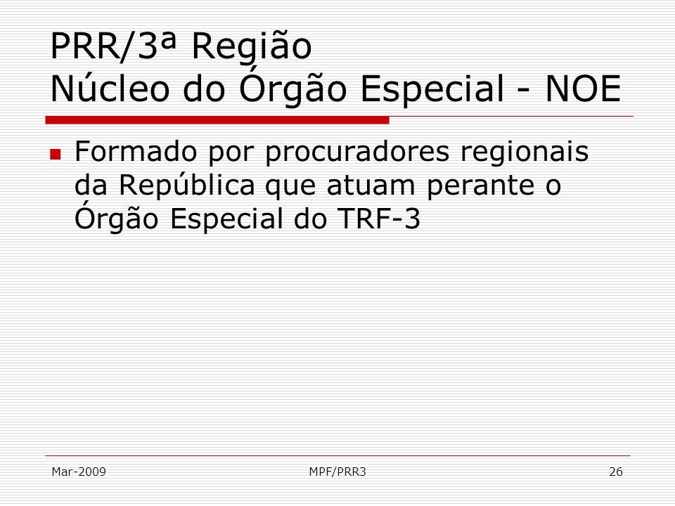 Mar-2009MPF/PRR326 PRR/3ª Região Núcleo do Órgão Especial - NOE Formado por procuradores regionais da República que atuam perante o Órgão Especial do