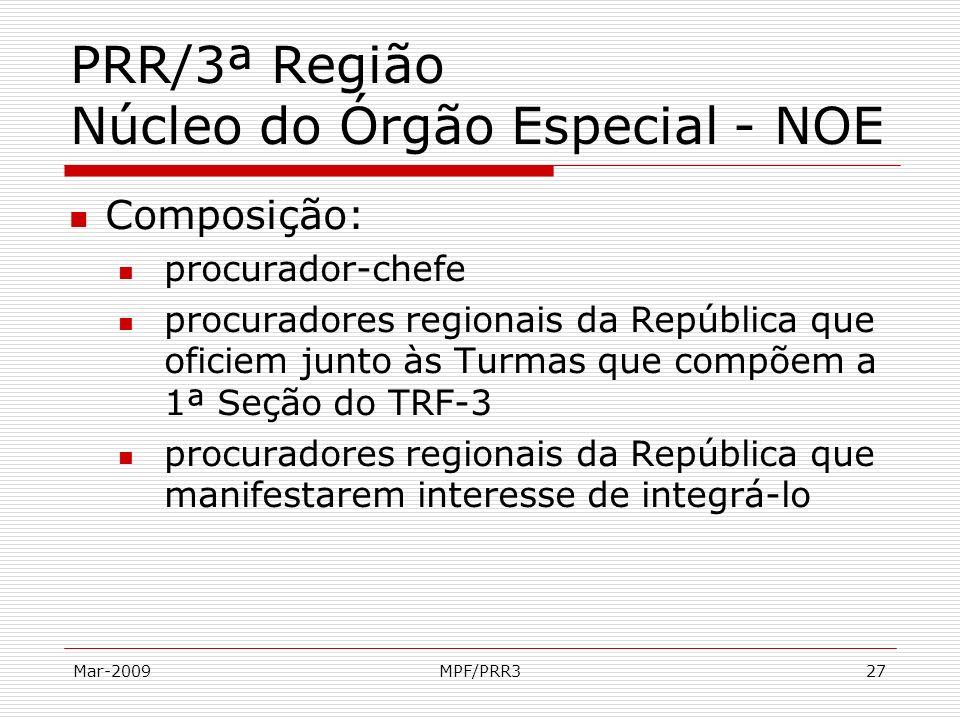 Mar-2009MPF/PRR327 PRR/3ª Região Núcleo do Órgão Especial - NOE Composição: procurador-chefe procuradores regionais da República que oficiem junto às