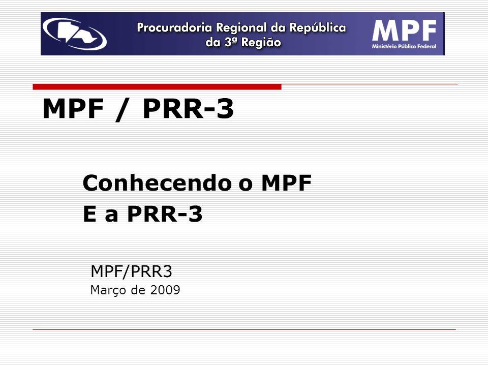 MPF / PRR-3 Conhecendo o MPF E a PRR-3 MPF/PRR3 Março de 2009