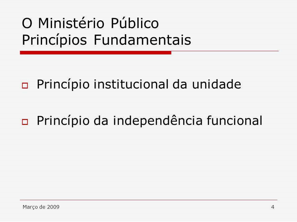 Março de 20094 O Ministério Público Princípios Fundamentais Princípio institucional da unidade Princípio da independência funcional