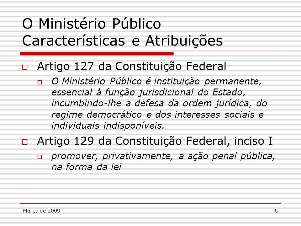 Março de 20096 O Ministério Público Características e Atribuições Artigo 127 da Constituição Federal O Ministério Público é instituição permanente, es
