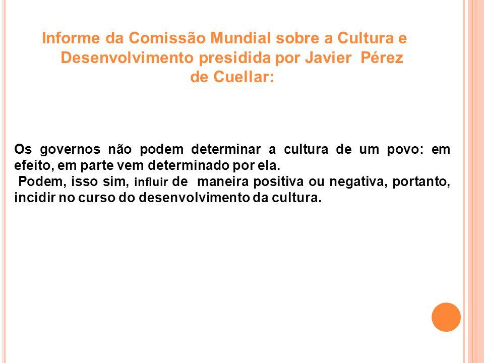 Informe da Comissão Mundial sobre a Cultura e Desenvolvimento presidida por Javier Pérez de Cuellar: Os governos não podem determinar a cultura de um