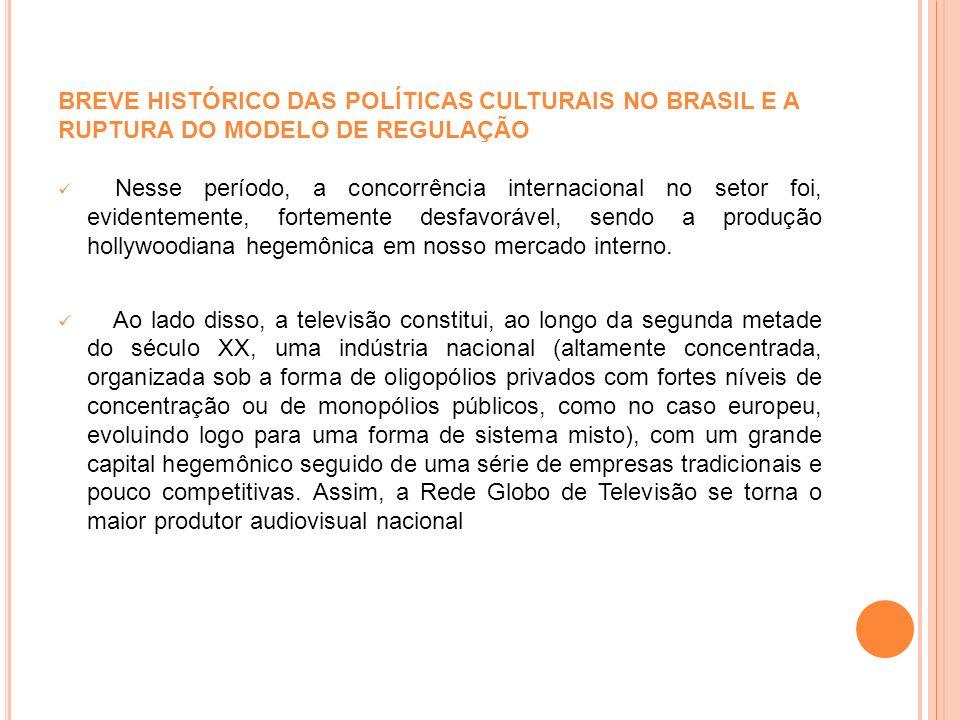 BREVE HISTÓRICO DAS POLÍTICAS CULTURAIS NO BRASIL E A RUPTURA DO MODELO DE REGULAÇÃO Nesse período, a concorrência internacional no setor foi, evident