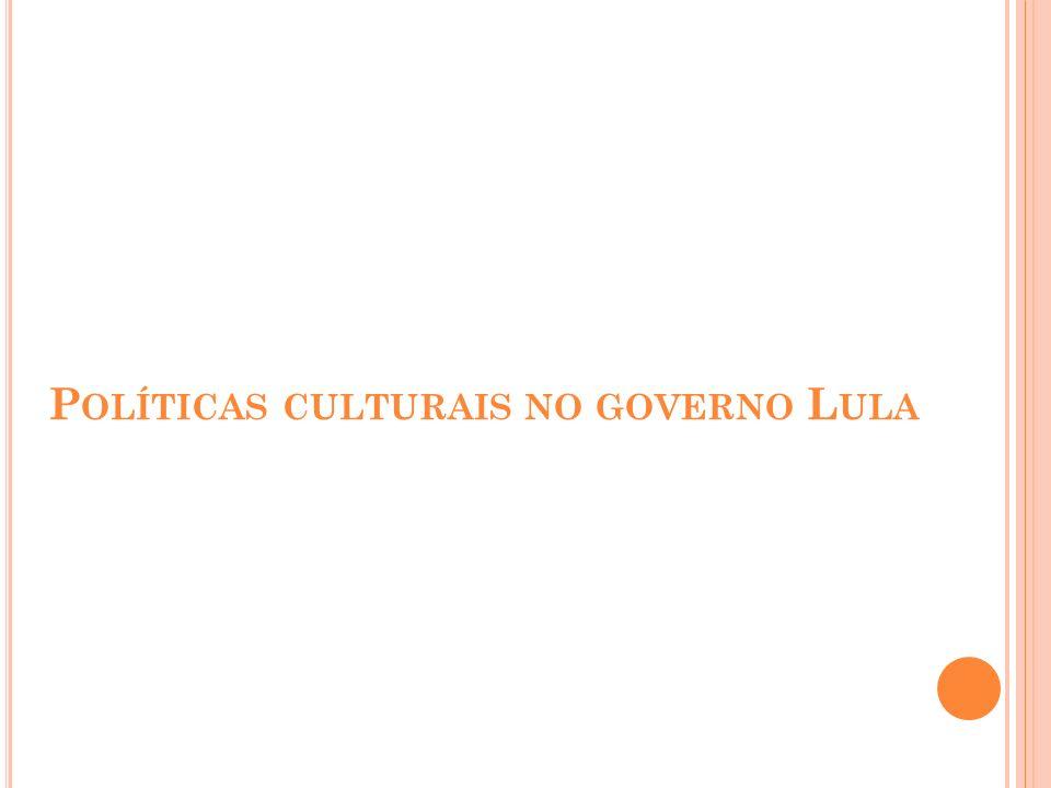 P OLÍTICAS CULTURAIS NO GOVERNO L ULA