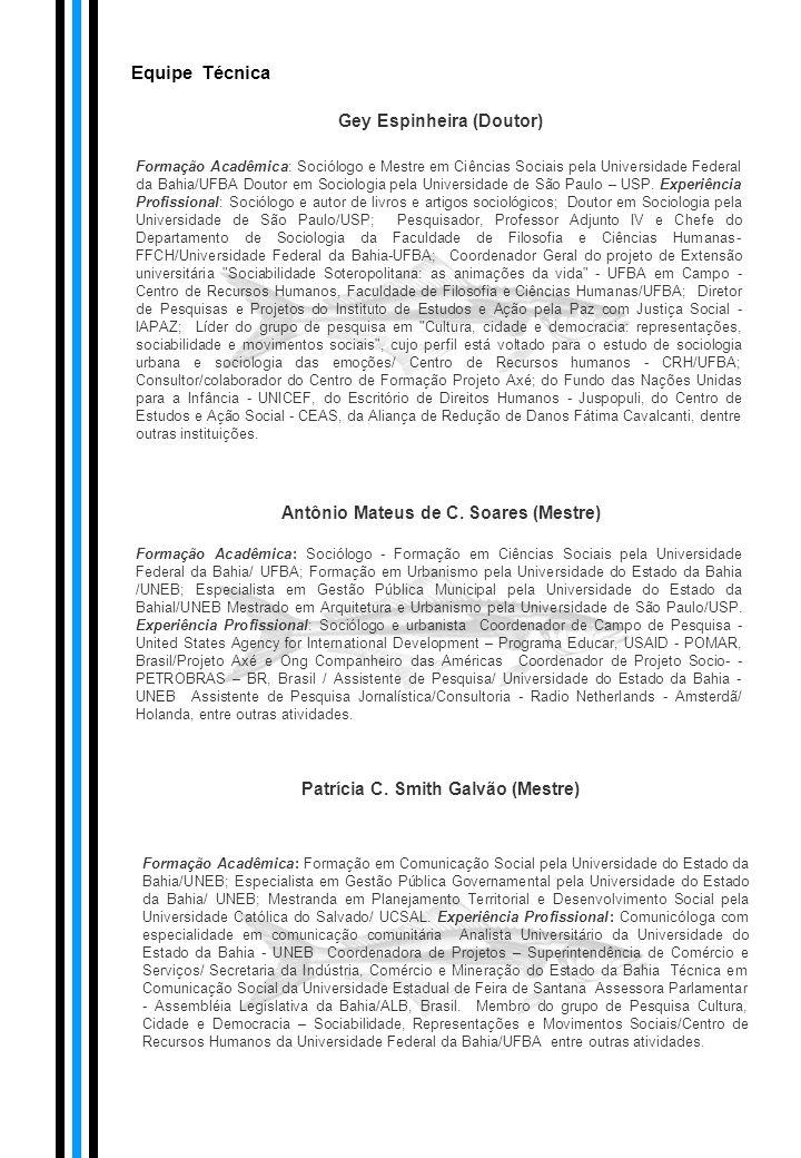 Equipe Técnica Formação Acadêmica: Sociólogo e Mestre em Ciências Sociais pela Universidade Federal da Bahia/UFBA Doutor em Sociologia pela Universida