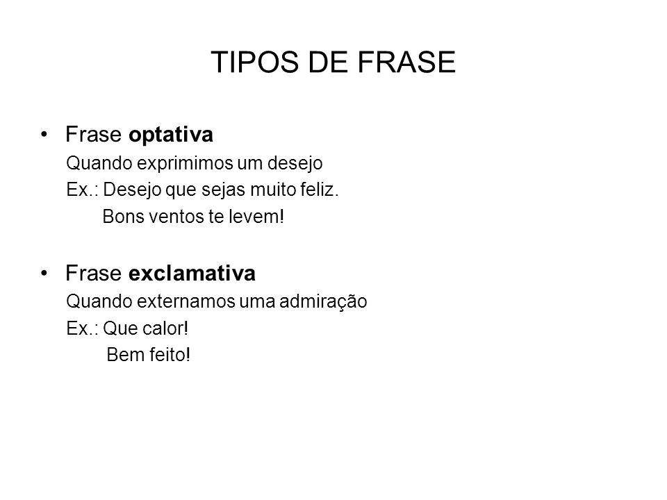 TIPOS DE FRASE - EXERCÍCIOS Classifique as seguintes frases : 1.Que sala suja.