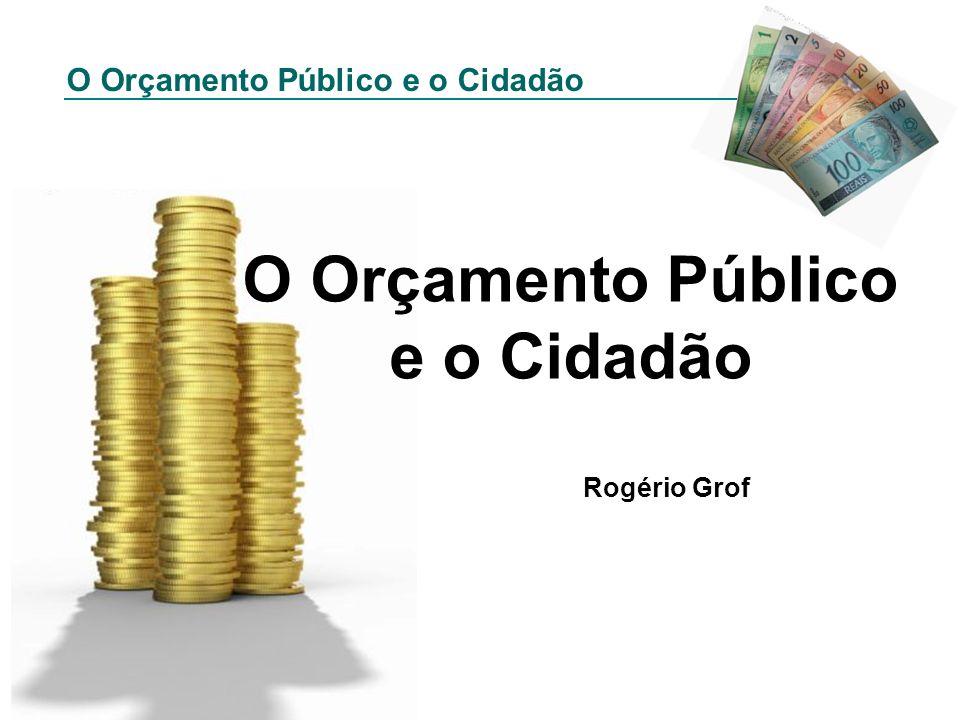O Orçamento Público e o Cidadão Rogério Grof