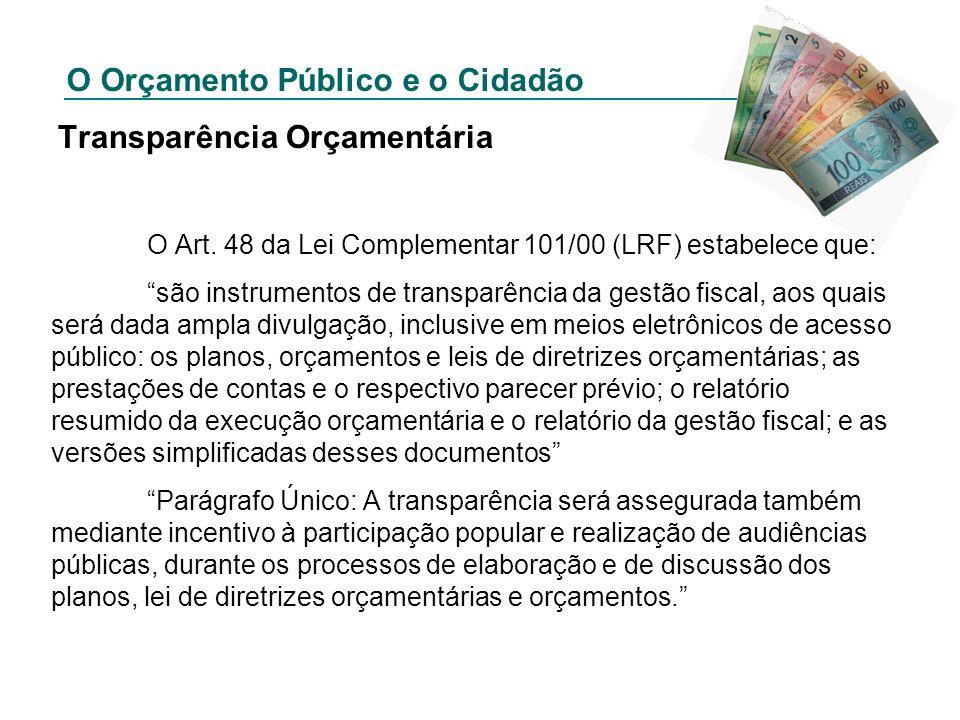 O Orçamento Público e o Cidadão Transparência Orçamentária O Art. 48 da Lei Complementar 101/00 (LRF) estabelece que: são instrumentos de transparênci
