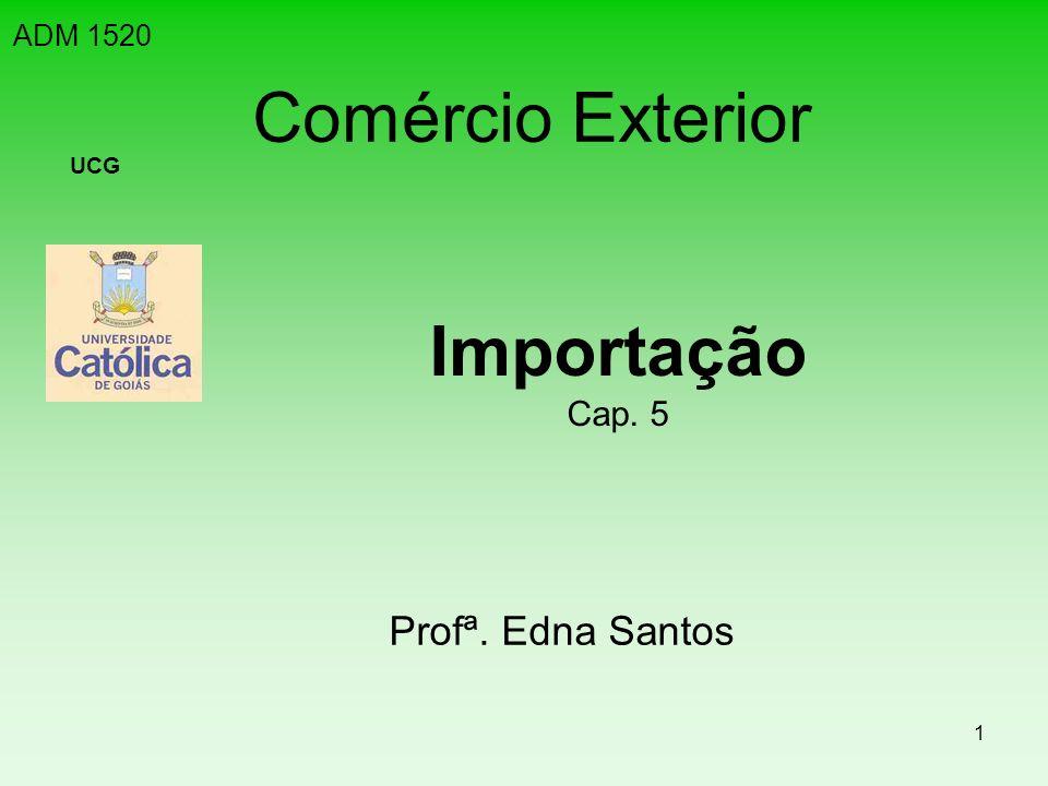 1 Comércio Exterior Importação Cap. 5 ADM 1520 UCG Profª. Edna Santos