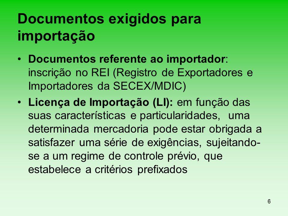 6 Documentos exigidos para importação Documentos referente ao importador: inscrição no REI (Registro de Exportadores e Importadores da SECEX/MDIC) Lic