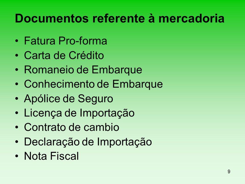 9 Documentos referente à mercadoria Fatura Pro-forma Carta de Crédito Romaneio de Embarque Conhecimento de Embarque Apólice de Seguro Licença de Impor