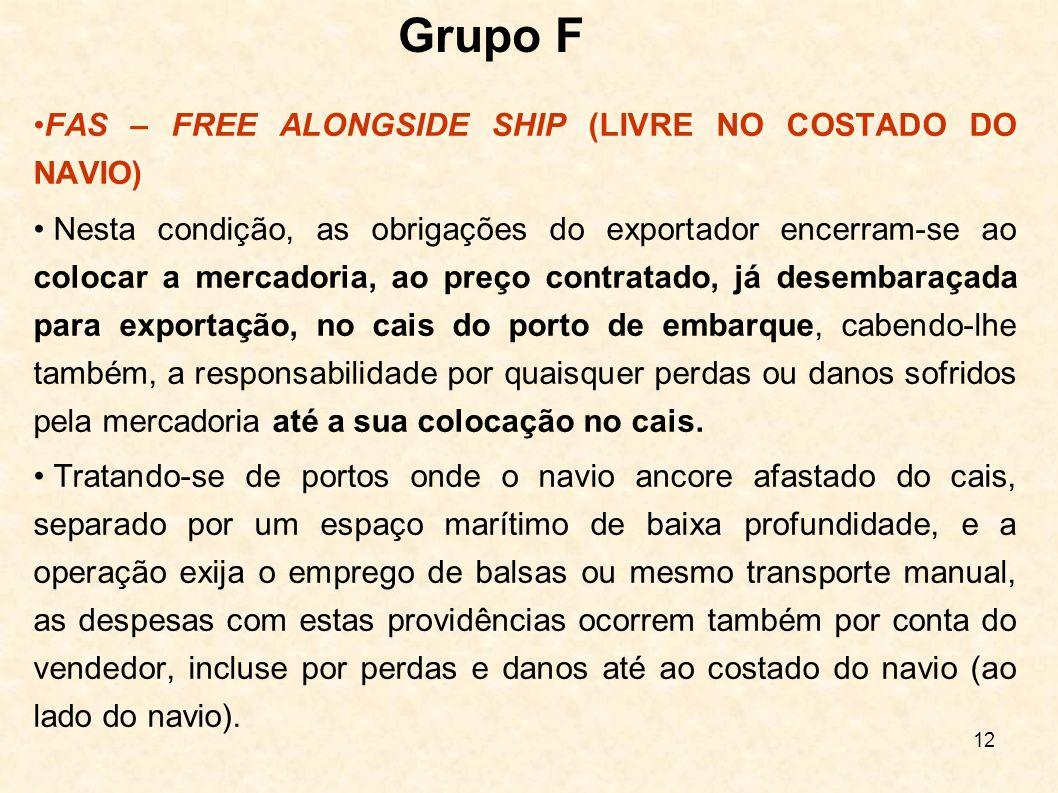 13 FAS – FREE ALONGSIDE SHIP (LIVRE NO COSTADO DO NAVIO) Ao comprador, por sua vez, cabe arcar com todas as despesas e responsabilidades por quaisquer perdas e danos, a partir do momento em que a mercadoria é colocada à sua disposição, ao lado do costado do navio.