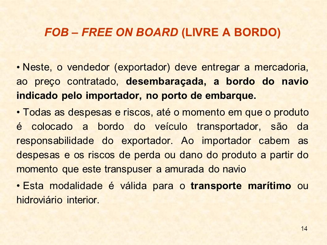 15 FCA – FREE CARRIER (TRANSPORTADOR LIVRE) A mercadoria deve ser entregue até o transportador designado pelo importador.