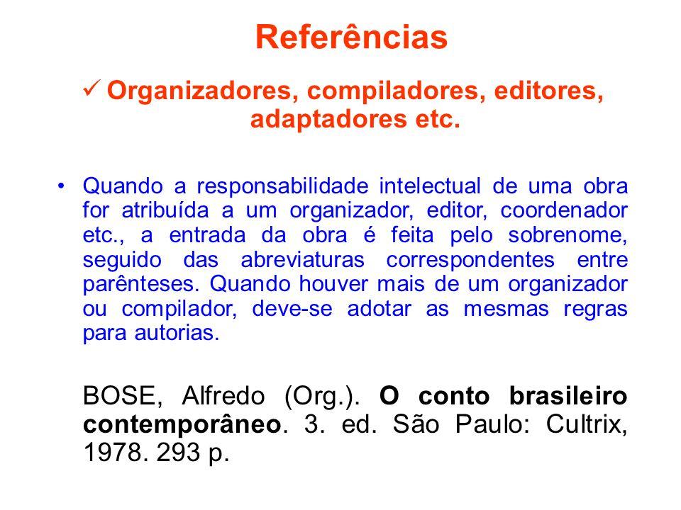 Referências Organizadores, compiladores, editores, adaptadores etc. Quando a responsabilidade intelectual de uma obra for atribuída a um organizador,