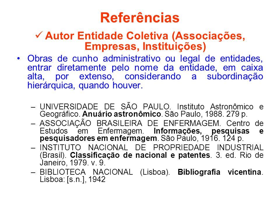 Referências Autor Entidade Coletiva (Associações, Empresas, Instituições) Obras de cunho administrativo ou legal de entidades, entrar diretamente pelo
