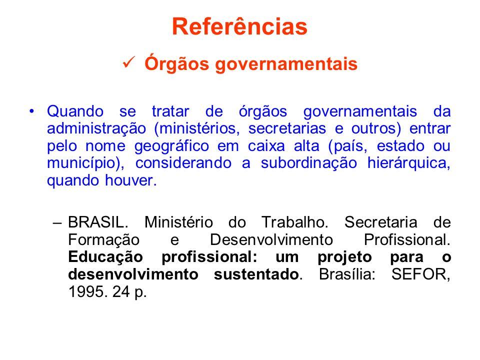 Referências Órgãos governamentais Quando se tratar de órgãos governamentais da administração (ministérios, secretarias e outros) entrar pelo nome geog