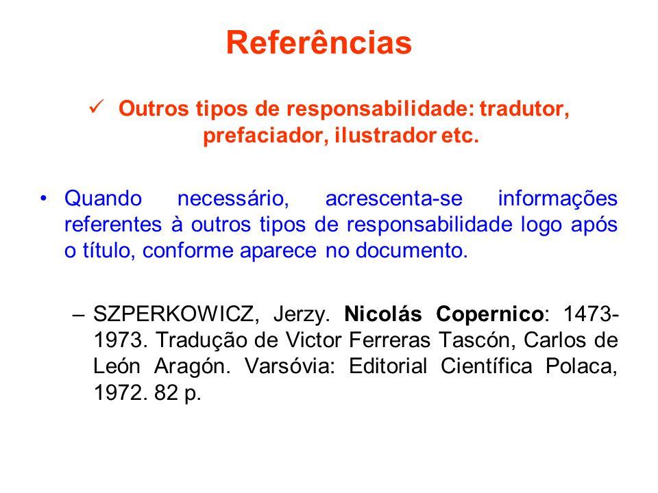 Referências Outros tipos de responsabilidade: tradutor, prefaciador, ilustrador etc. Quando necessário, acrescenta-se informações referentes à outros