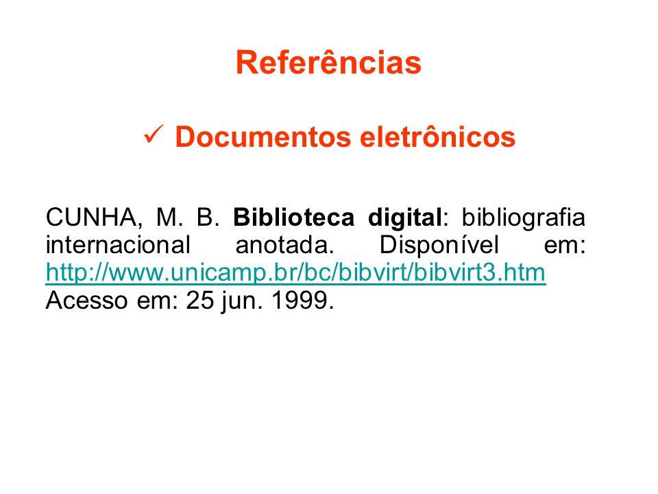 Referências Documentos eletrônicos CUNHA, M. B. Biblioteca digital: bibliografia internacional anotada. Disponível em: http://www.unicamp.br/bc/bibvir
