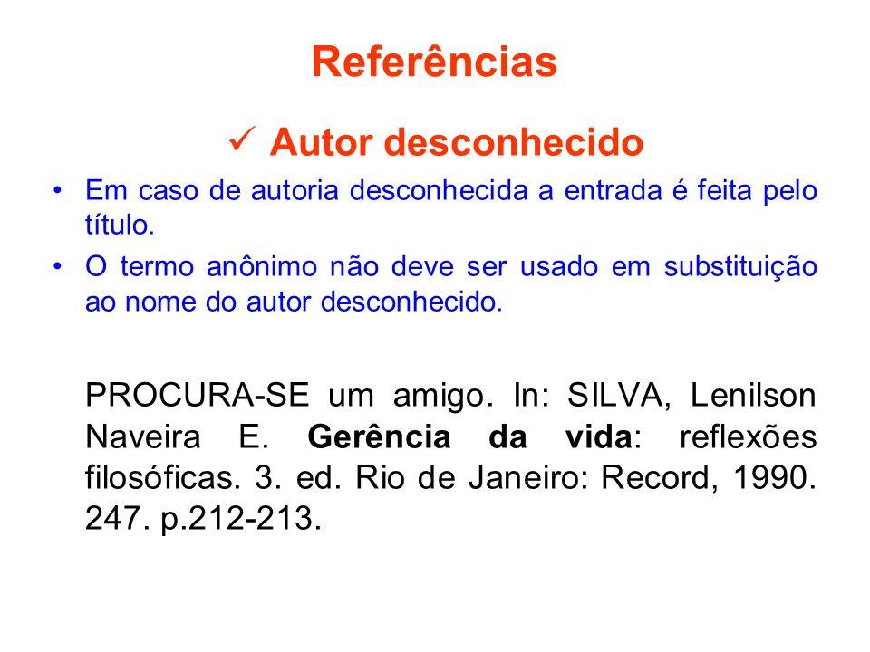 Referências Autor desconhecido Em caso de autoria desconhecida a entrada é feita pelo título. O termo anônimo não deve ser usado em substituição ao no
