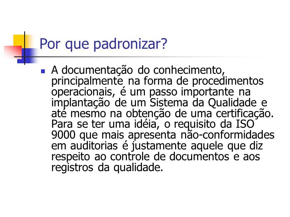 Por que padronizar? A documentação do conhecimento, principalmente na forma de procedimentos operacionais, é um passo importante na implantação de um