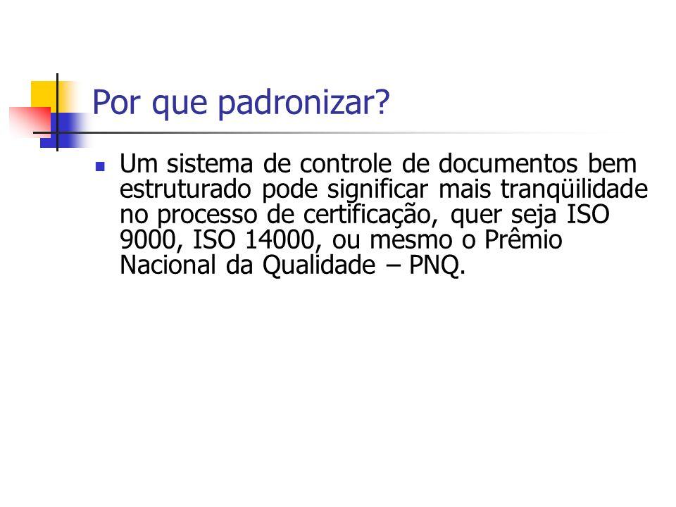 Por que padronizar? Um sistema de controle de documentos bem estruturado pode significar mais tranqüilidade no processo de certificação, quer seja ISO