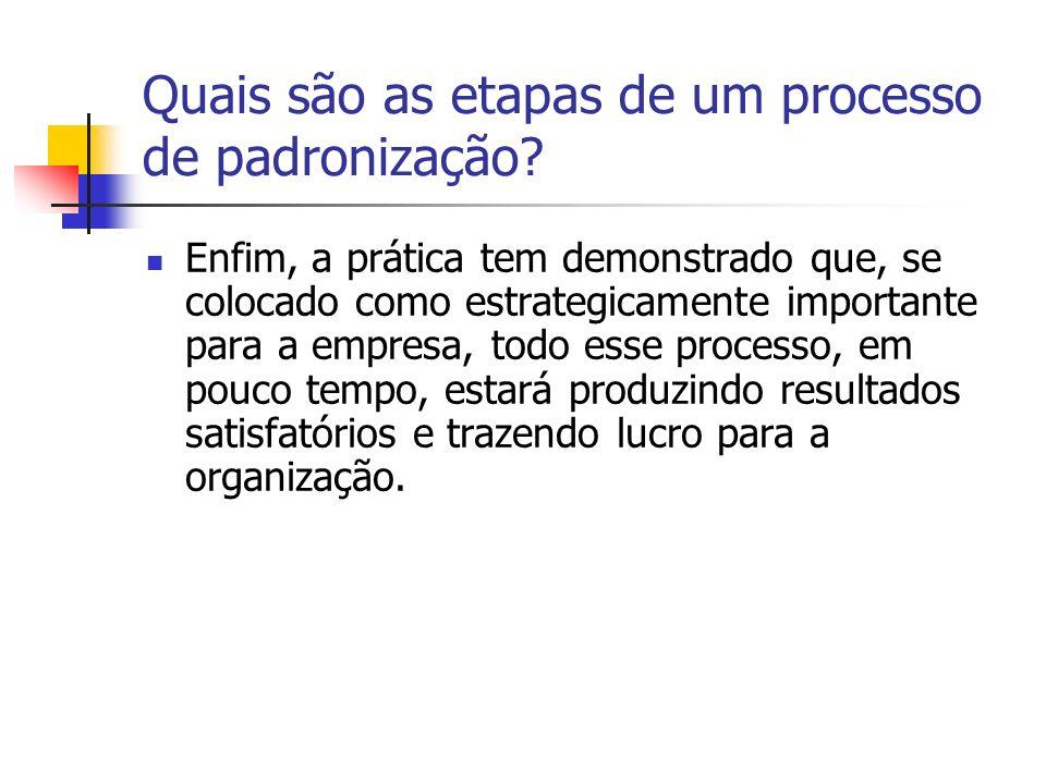 Quais são as etapas de um processo de padronização? Enfim, a prática tem demonstrado que, se colocado como estrategicamente importante para a empresa,