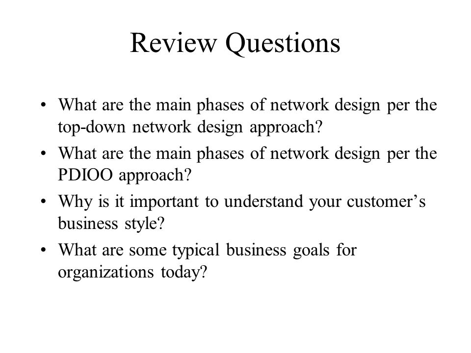 Review Questions What are the main phases of network design per the top-down network design approach? What are the main phases of network design per t