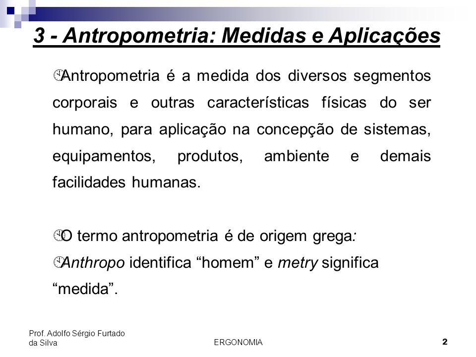 2 Prof. Adolfo Sérgio Furtado da Silva 3 - Antropometria: Medidas e Aplicações ÀAntropometria é a medida dos diversos segmentos corporais e outras car