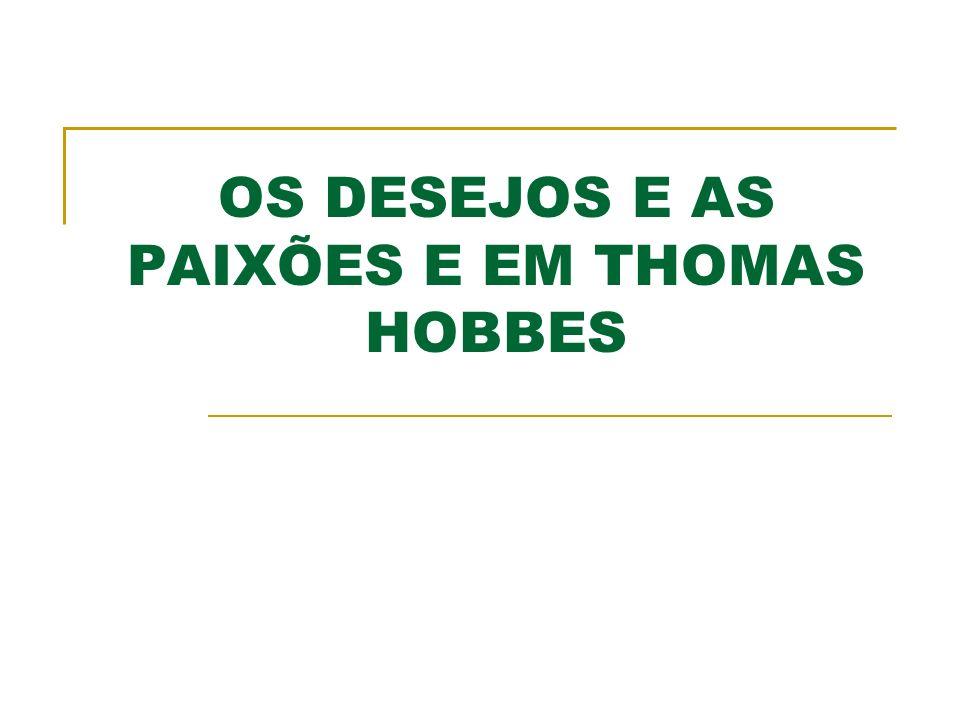 O Movimento: o fundamento dos desejos e das paixões Hobbes leva sua filosofia adiante pelo princípio mecanicista.