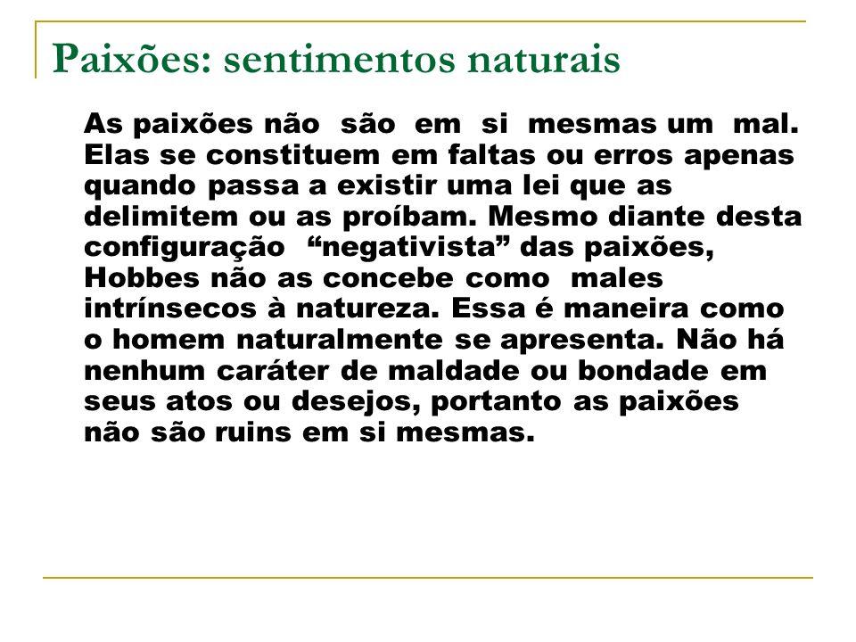 Paixões: sentimentos naturais As paixões não são em si mesmas um mal. Elas se constituem em faltas ou erros apenas quando passa a existir uma lei que