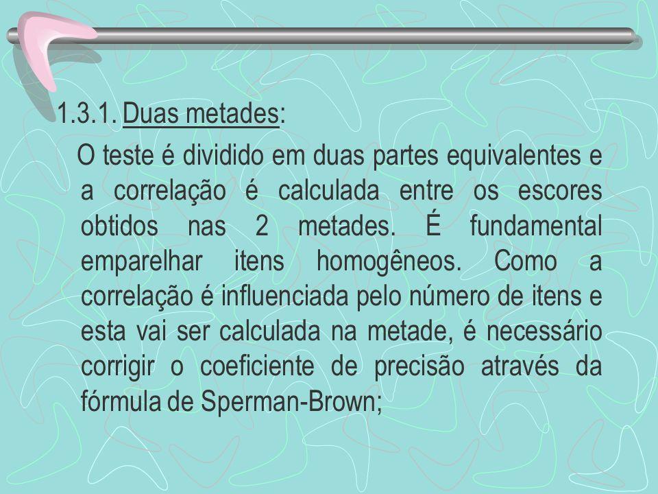 1.3.1. Duas metades: O teste é dividido em duas partes equivalentes e a correlação é calculada entre os escores obtidos nas 2 metades. É fundamental e