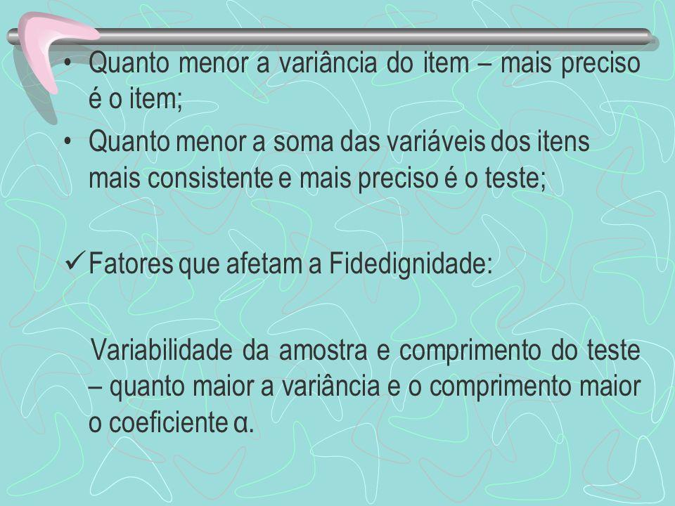 Quanto menor a variância do item – mais preciso é o item; Quanto menor a soma das variáveis dos itens mais consistente e mais preciso é o teste; Fator