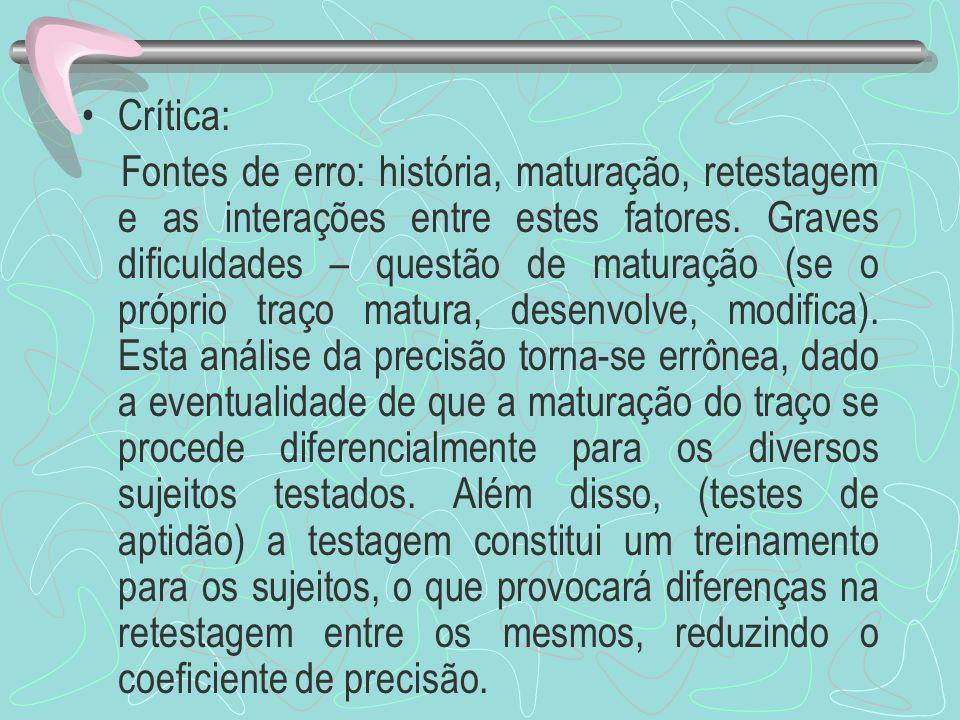 Crítica: Fontes de erro: história, maturação, retestagem e as interações entre estes fatores. Graves dificuldades – questão de maturação (se o próprio