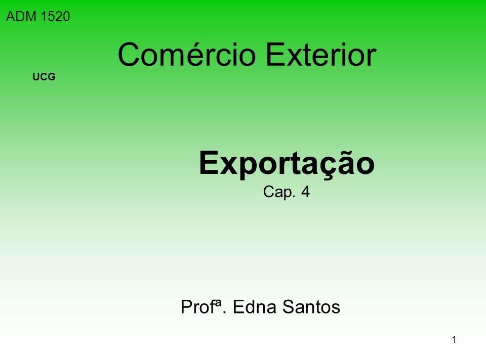 1 Comércio Exterior Exportação Cap. 4 ADM 1520 UCG Profª. Edna Santos