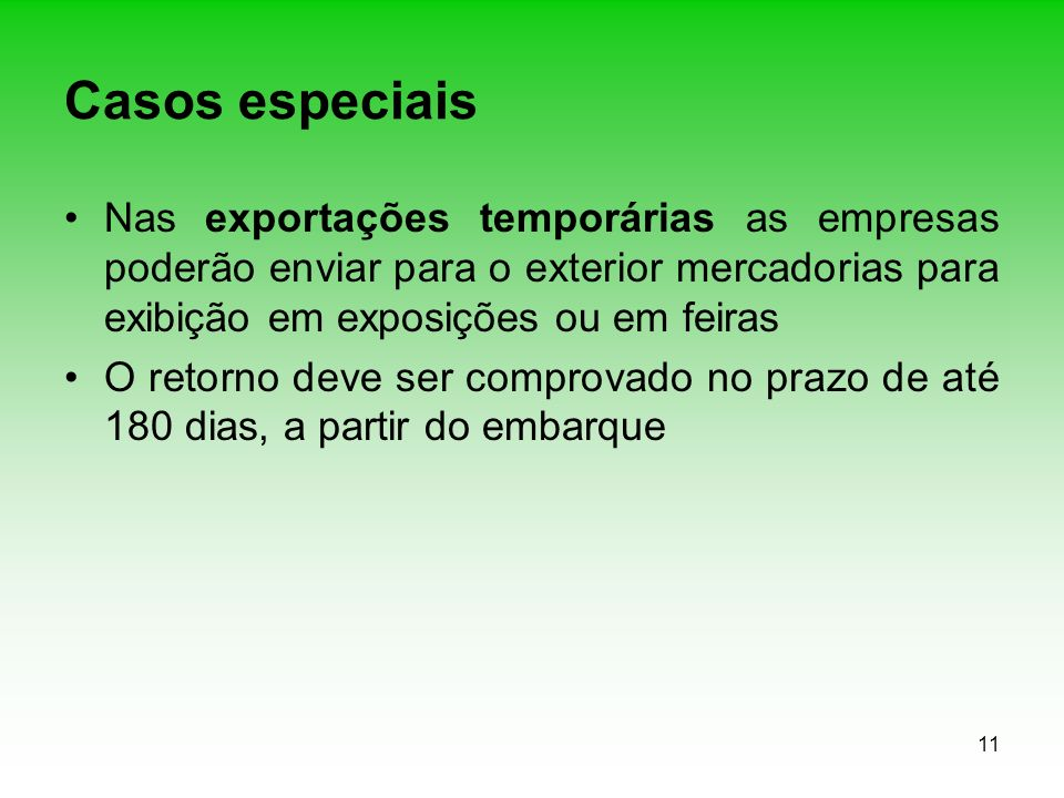 11 Casos especiais Nas exportações temporárias as empresas poderão enviar para o exterior mercadorias para exibição em exposições ou em feiras O retor