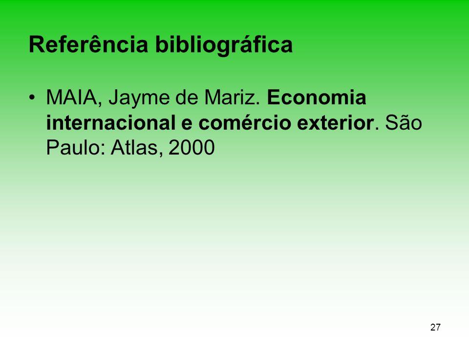 27 Referência bibliográfica MAIA, Jayme de Mariz. Economia internacional e comércio exterior. São Paulo: Atlas, 2000