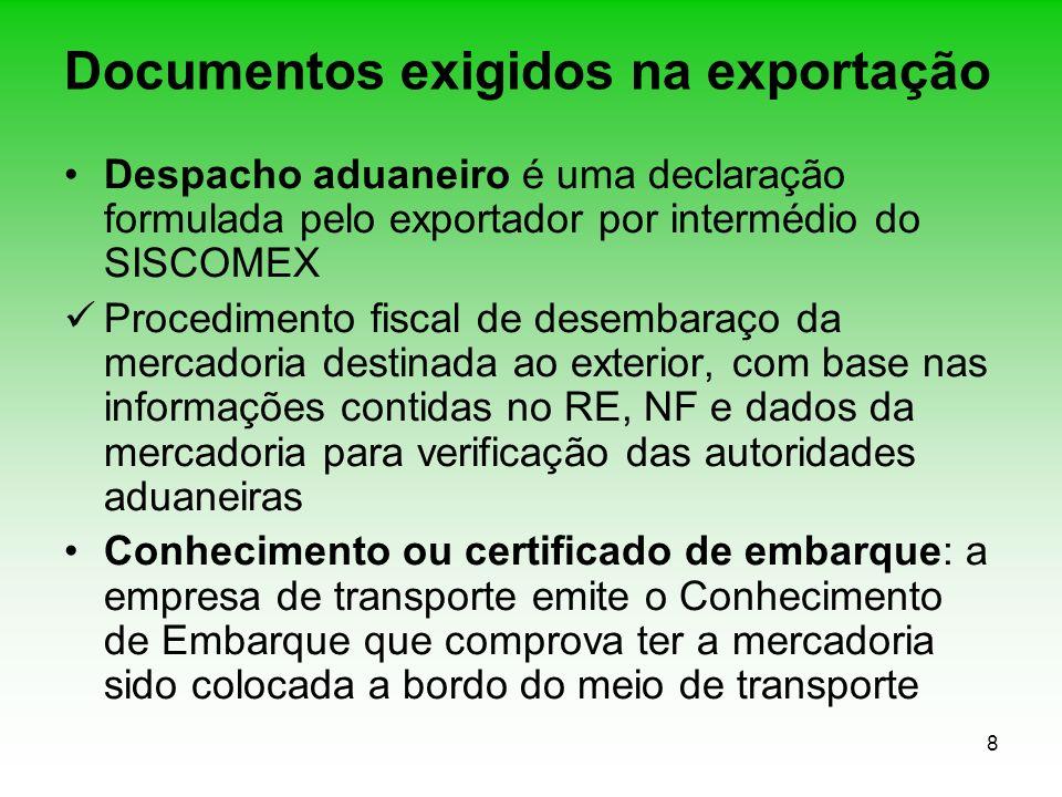 8 Documentos exigidos na exportação Despacho aduaneiro é uma declaração formulada pelo exportador por intermédio do SISCOMEX Procedimento fiscal de de