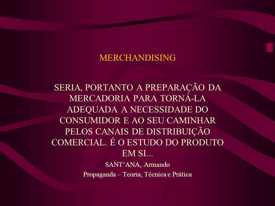 MERCHANDISING SERIA, PORTANTO A PREPARAÇÃO DA MERCADORIA PARA TORNÁ-LA ADEQUADA A NECESSIDADE DO CONSUMIDOR E AO SEU CAMINHAR PELOS CANAIS DE DISTRIBU