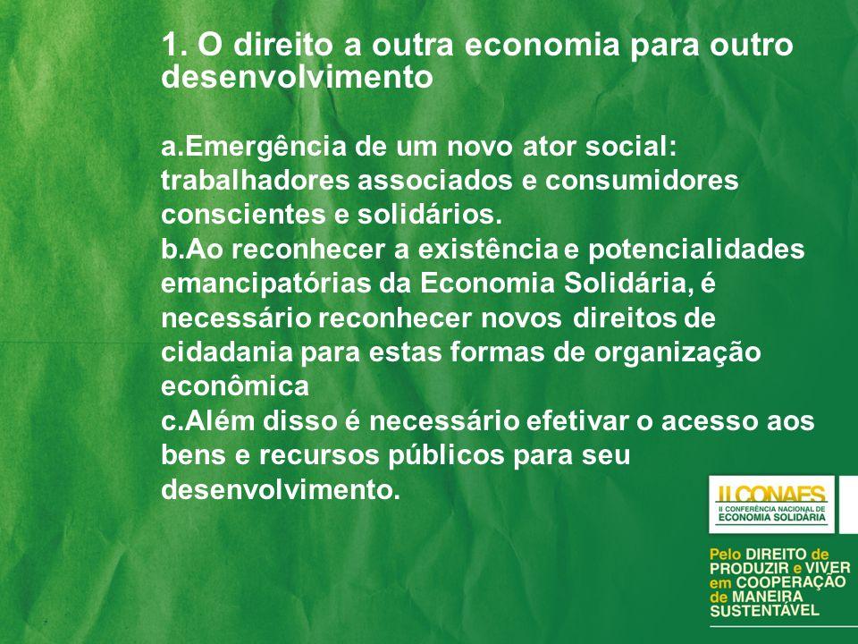 1. O direito a outra economia para outro desenvolvimento a.Emergência de um novo ator social: trabalhadores associados e consumidores conscientes e so