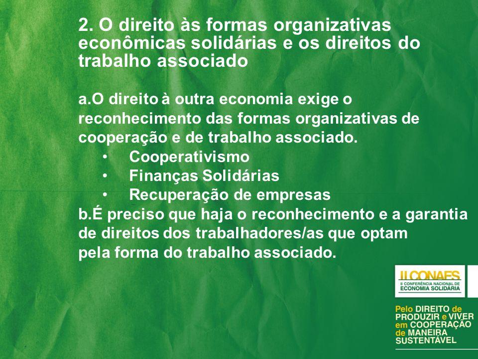 2. O direito às formas organizativas econômicas solidárias e os direitos do trabalho associado a.O direito à outra economia exige o reconhecimento das