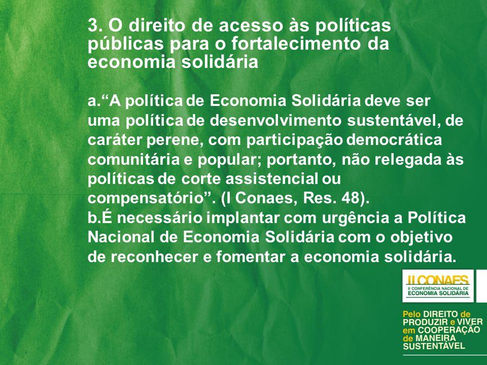 3. O direito de acesso às políticas públicas para o fortalecimento da economia solidária a.A política de Economia Solidária deve ser uma política de d