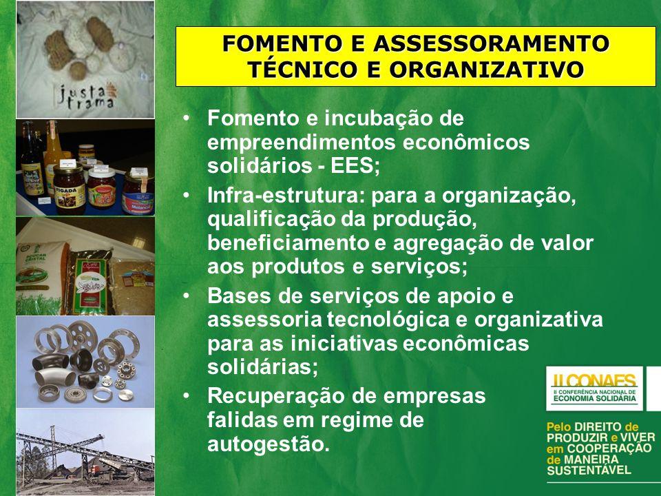 Fomento e incubação de empreendimentos econômicos solidários - EES; Infra-estrutura: para a organização, qualificação da produção, beneficiamento e ag