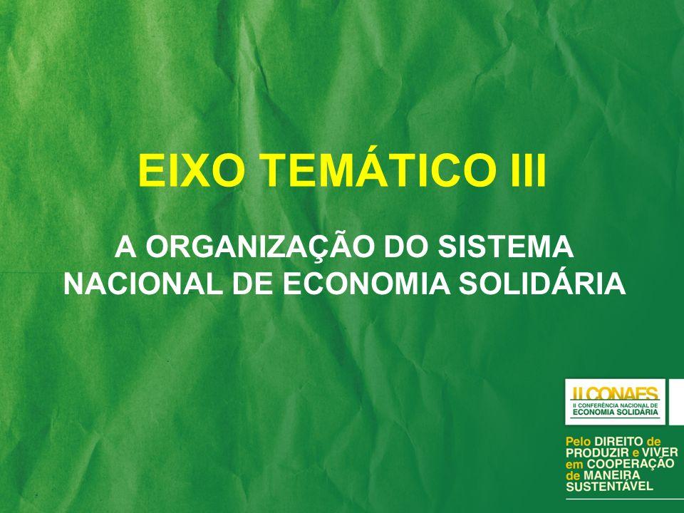 EIXO TEMÁTICO III A ORGANIZAÇÃO DO SISTEMA NACIONAL DE ECONOMIA SOLIDÁRIA