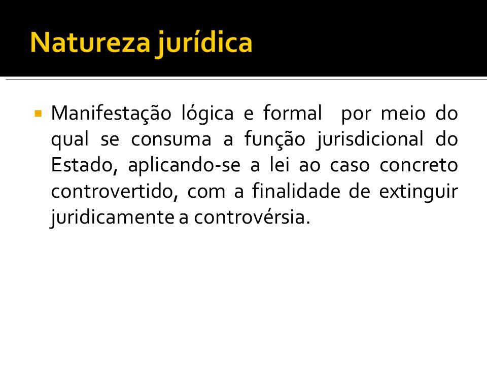 Manifestação lógica e formal por meio do qual se consuma a função jurisdicional do Estado, aplicando-se a lei ao caso concreto controvertido, com a finalidade de extinguir juridicamente a controvérsia.