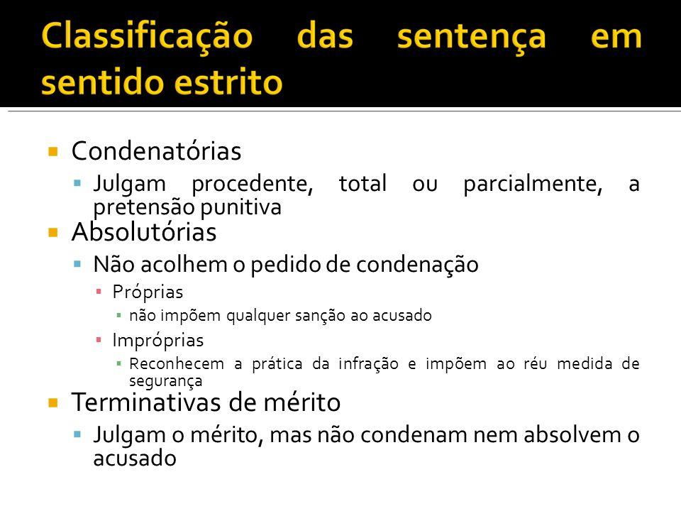 Condenatórias Julgam procedente, total ou parcialmente, a pretensão punitiva Absolutórias Não acolhem o pedido de condenação Próprias não impõem qualq
